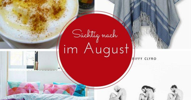 [Süchtig nach] August-Lieblinge