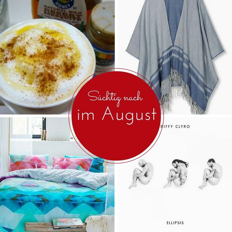 Süchtig nach: August-Lieblinge