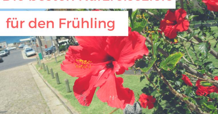 Drei tolle Kurzreiseziele für den Frühling